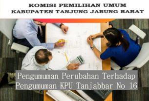 Pengumuman Perubahan Terhadap Pengumuman KPU Tanjabbar No 16